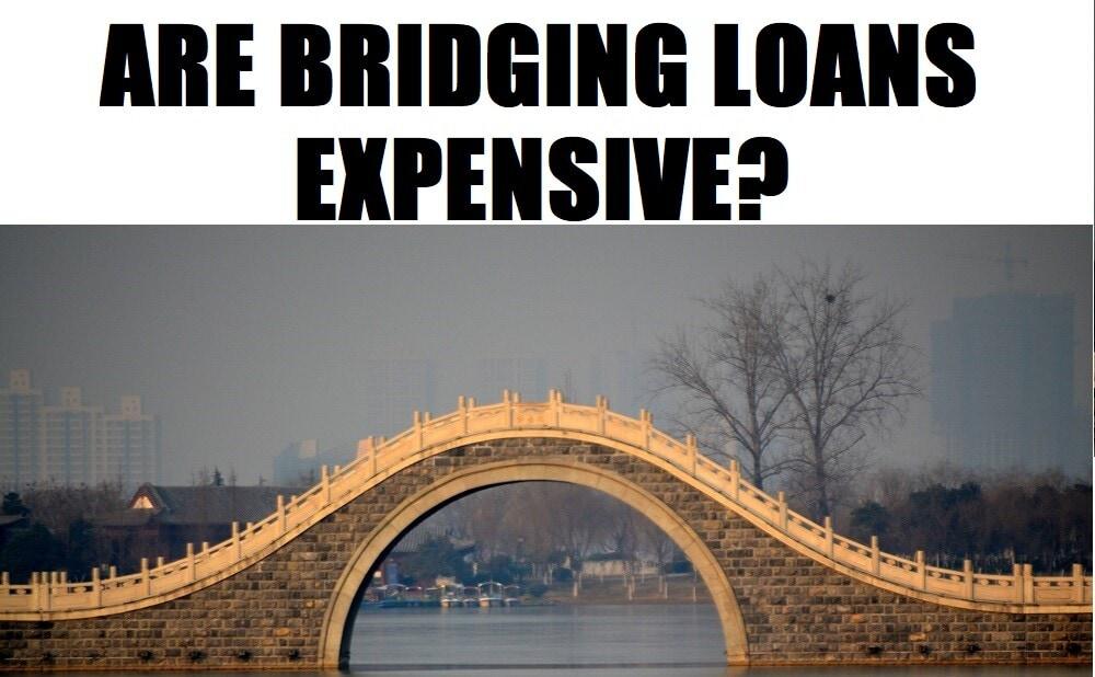 Are Bridging Loans Expensive? Bridging Loan